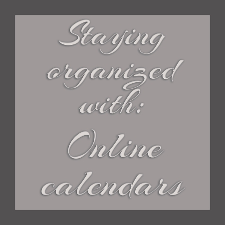 Staying organized with: Online calendars