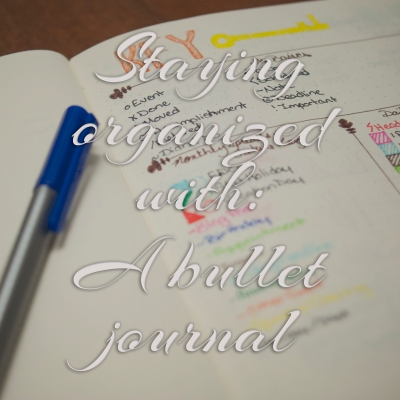 Staying Organized With: A Bullet Journal