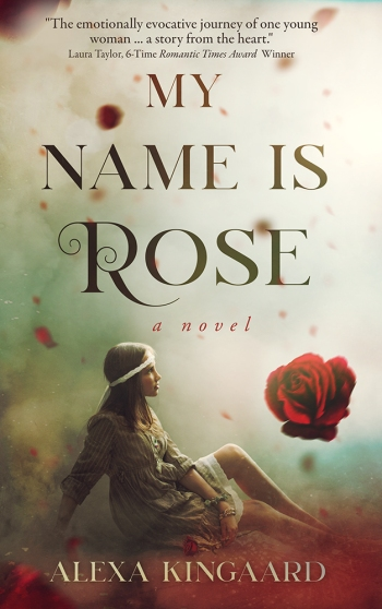 My Name is Rose, by Alexa Kingaard
